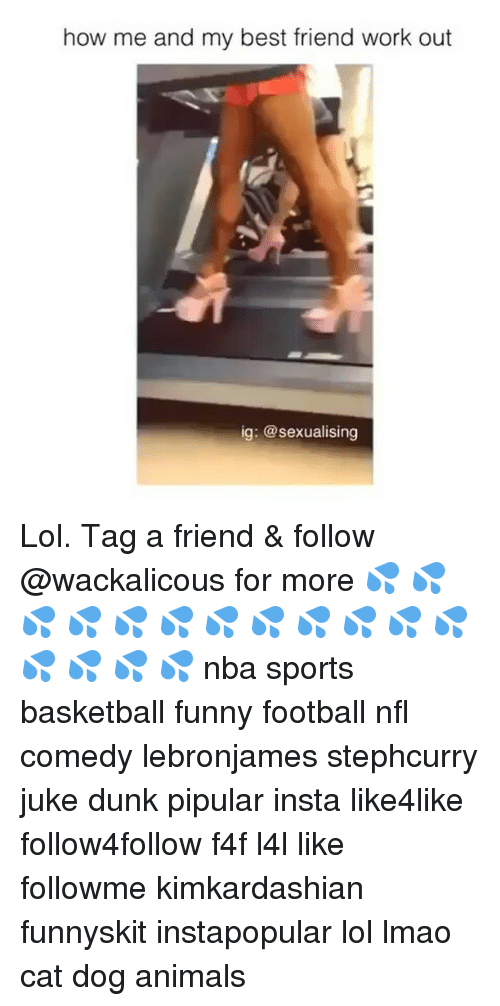 Basketball, Best Friend, and Dunk: how me and my best friend work out  ig: @sexualising Lol. Tag a friend & follow @wackalicous for more 💦 💦 💦 💦 💦 💦 💦 💦 💦 💦 💦 💦 💦 💦 💦 💦 nba sports basketball funny football nfl comedy lebronjames stephcurry juke dunk pipular insta like4like follow4follow f4f l4l like followme kimkardashian funnyskit instapopular lol lmao cat dog animals