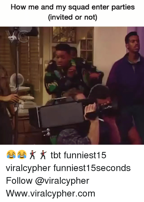 Funny, My Squad, and Squad: How me and my squad enter parties  (invited or not) 😂😂🕺🏾🕺🏾 tbt funniest15 viralcypher funniest15seconds Follow @viralcypher Www.viralcypher.com