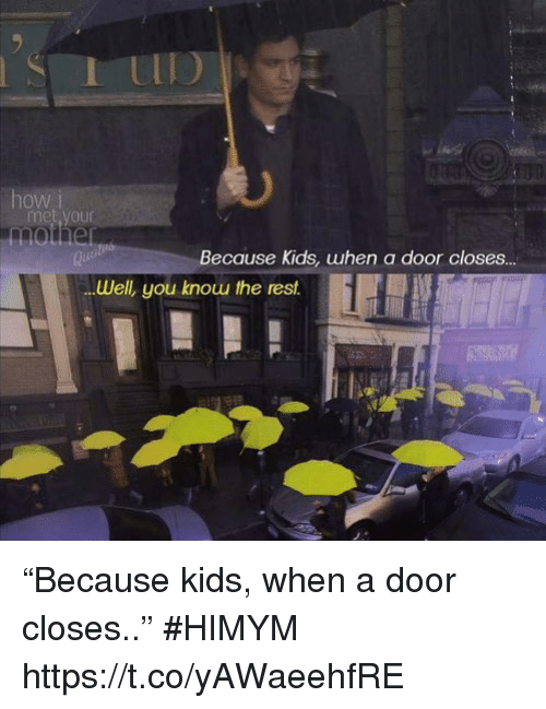 "Memes, Kids, and 🤖: how  met your  Because Kids, uhen a door closes..  .Well, you knouu the resf.  Well, you knouu  rest ""Because kids, when a door closes.."" #HIMYM https://t.co/yAWaeehfRE"