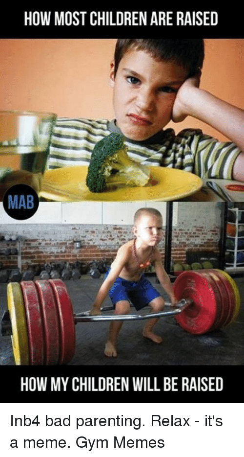 how most children are raised mab how my children will 16817314 25 best memes gym memes winners memes, and memes