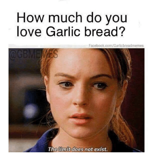 Doe, Facebook, and Love: How much do you  love Garlic bread?  Facebook.com/Garlicbreadmemes  The limit  does not exist.