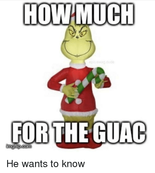 Funny, How, and For: HOW MUCH  FOR THE GUAC