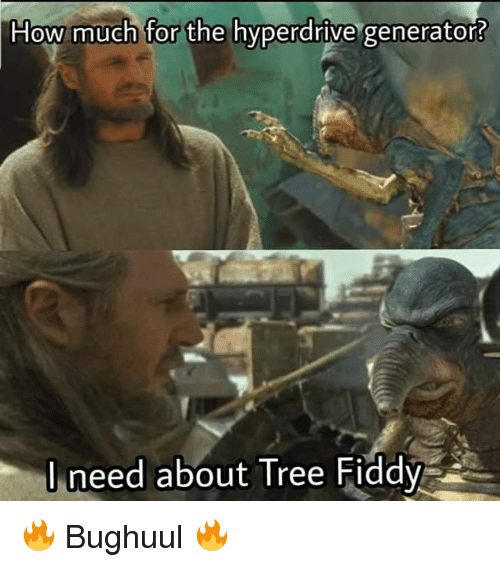 Memes, Tree, and 🤖: How much for the hyperdrive generator?  l need about Tree Fiddy 🔥 Bughuul 🔥