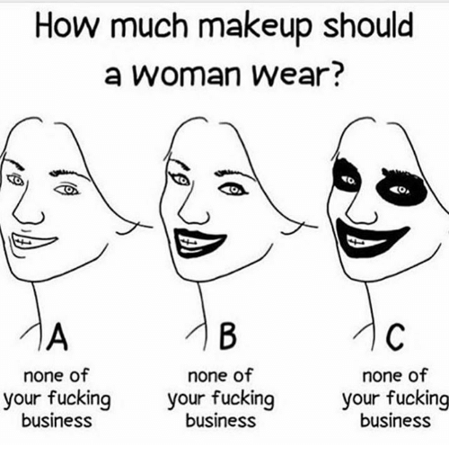 Fucking, Makeup, and Memes: How much makeup should  a woman wear?  none of  none of  none of  your fucking  business  your fucking  business  your fucking  business