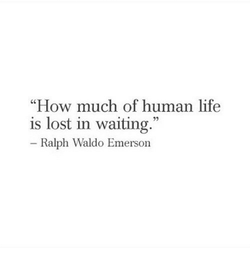 How Much of Human Life Is Lost in Waiting Ralph Waldo