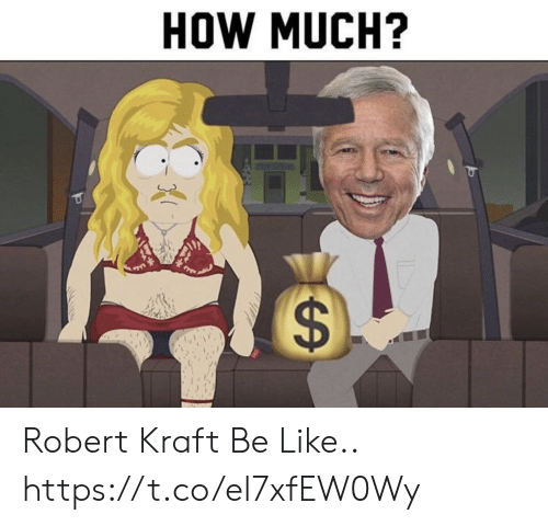 Be Like, Football, and Nfl: HOW MUCH? Robert Kraft Be Like.. https://t.co/el7xfEW0Wy