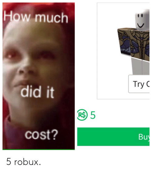 How Much Try C Did It Bu Cost 5 Robux How Meme On Me Me