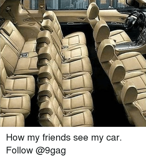9gag, Friends, and Memes: How my friends see my car. Follow @9gag