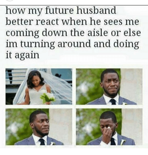 Memes, 🤖, and Down: how my future husband  better react when he sees me  coming down the aisle or else  im turning around and doing  it again
