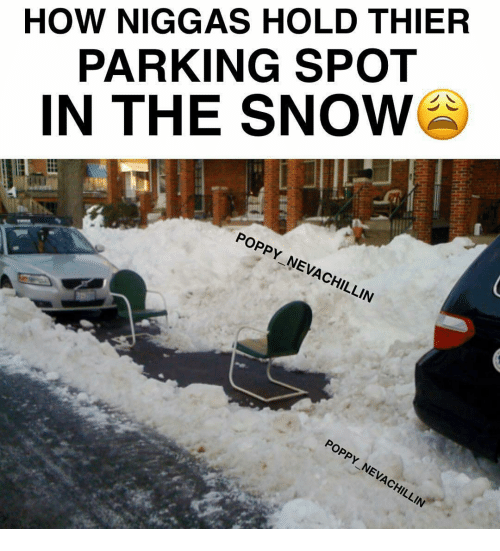 Memes, Poppies, and 🤖: HOW NIGGAS HOLD THIER  PARKING SPOT  IN THE SNOW  POPPY NEVACHILLIN  POPPY NEVACHILLIN