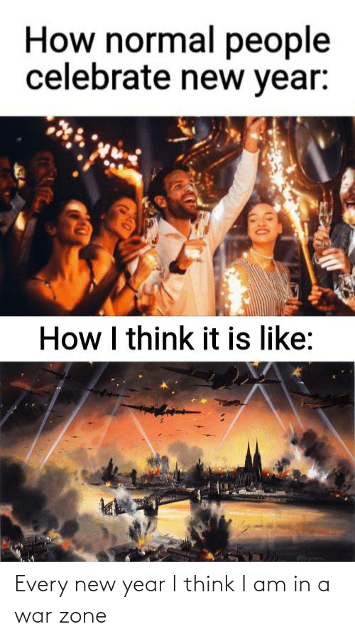 How Normal People Celebrate New Year How I Think It Is Like Every