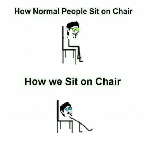 Memes, Chair, and 🤖: How Normal People Sit on Chair  How we Sit on Chair