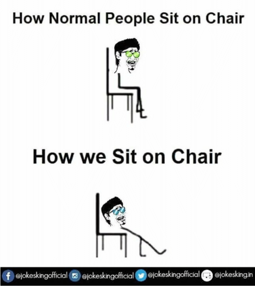 Memes, 🤖, and  Sitting on Chair: How Normal People Sit on Chair  How we Sit on Chair  Of Giokeskingofficial  ejokeskngofficial 01okeskingofficial  ejokeskingin