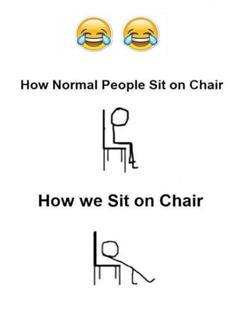 Chair, Normal, and Normality: How Normal People Sit on Chair  How we Sit on Chair