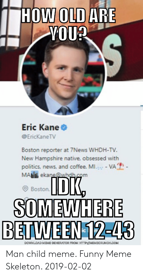 HOW OLD ARE VOU? Eric Kane Boston Reporter at 7News WHDH-TV New