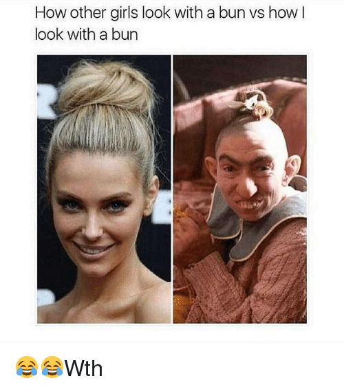 Girls, Memes, and 🤖: How other girls look with a bun Vs how l  look with a bun 😂😂Wth