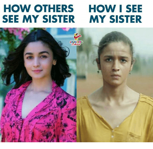 Indianpeoplefacebook, How, and Laughing: HOW OTHERS  SEE MY SISTER  HOW I SEE  MY SISTER  LAUGHING