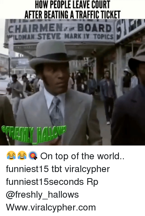 Funny, Tbt, and Traffic: HOW PEOPLE LEAVE COURT  AFTER BEATING A TRAFFIC TICKET  CHAIRMENBOARD  ILDMAN STEVE MARK TY TOPICS 😂😂🎯 On top of the world.. funniest15 tbt viralcypher funniest15seconds Rp @freshly_hallows Www.viralcypher.com