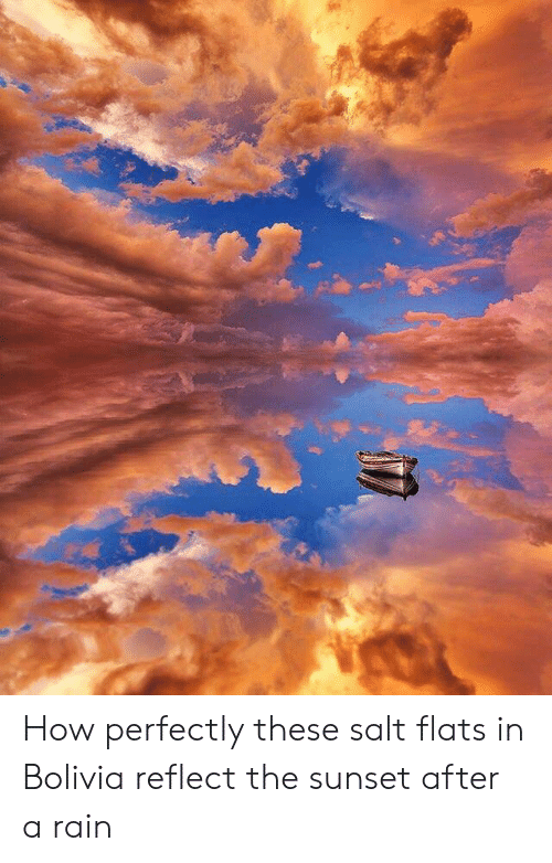 Rain, Sunset, and How: How perfectly these salt flats in Bolivia reflect the sunset after a rain