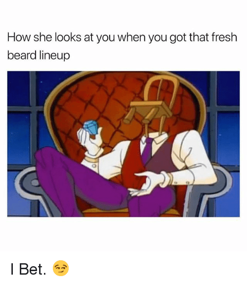 Beard, Fresh, and I Bet: How she looks at you when you got that fresh  beard lineup I Bet. 😏