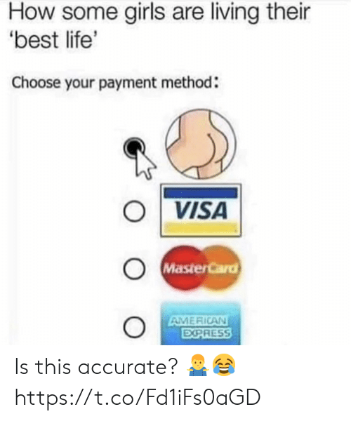 Girls, Life, and MasterCard: How some girls are living their  best life'  Choose your payment method:  ○|VISA  MasterCard  AMERICAN  EXPRESS Is this accurate? 🤷♂️😂 https://t.co/Fd1iFs0aGD