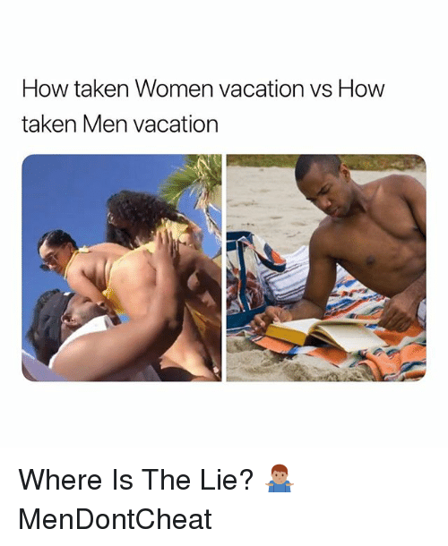 Taken, Vacation, and Women: How taken Women vacation vs Hovw  taken Men vacation Where Is The Lie? 🤷🏽‍♂️ MenDontCheat