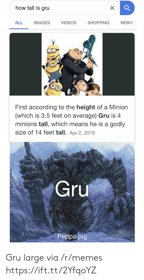 Memes, News, and Shopping: how tall is gru  X  VIDEOS  ALL  SHOPPING  NEWS  IMAGES  First according to the height of a Minion  (which is 3.5 feet on average) Gru is 4  minions tall, which means he is a godly  size of 14 feet tall. Apr 2, 2019  Gru  Реpра pig Gru large via /r/memes https://ift.tt/2YfqoYZ
