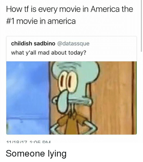 America, Funny, and Movie: How tf is every movie in America the  #1 movie in america  childish sadbino @datassque  what y'all mad about today?  111917 105 DA Someone lying