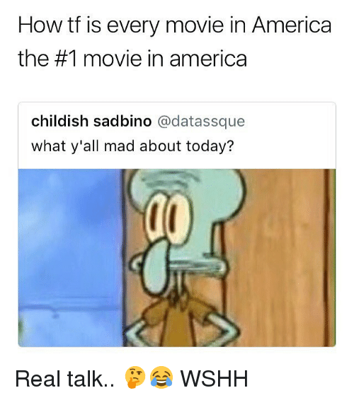 America, Memes, and Wshh: How tf is every movie in America  the #1 movie in america  childish sadbino @datassque  what y'all mad about today? Real talk.. 🤔😂 WSHH