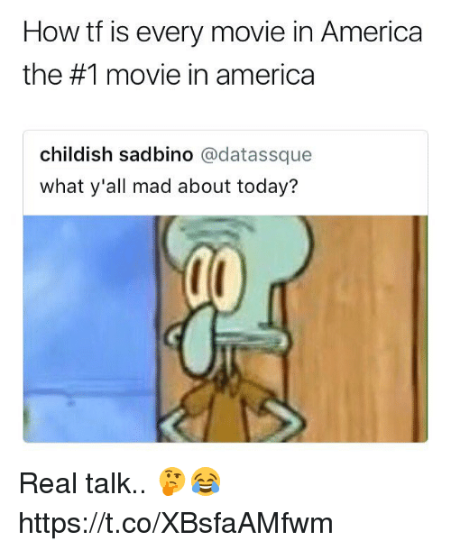 America, Movie, and Today: How tf is every movie in America  the #1 movie in america  childish sadbino @datassque  what y'all mad about today? Real talk.. 🤔😂 https://t.co/XBsfaAMfwm