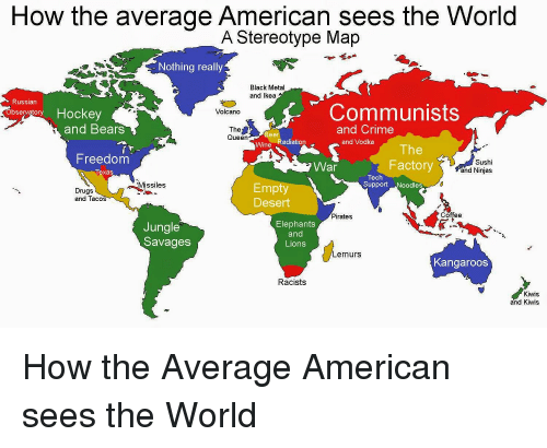 How America Sees The World Map.How The Average American Sees The World A Stereotype Map Nothing