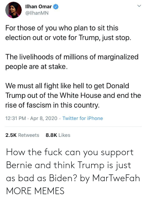 Bad, Dank, and Memes: How the fuck can you support Bernie and think Trump is just as bad as Biden? by MarTweFah MORE MEMES