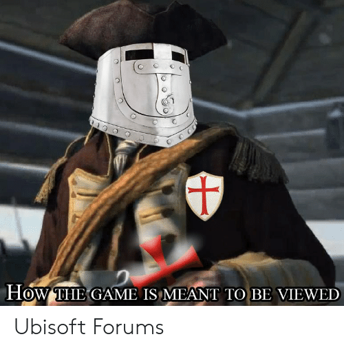 HOW THE GAME IS MEANT TO BE VIEWED Ubisoft Forums   the Game