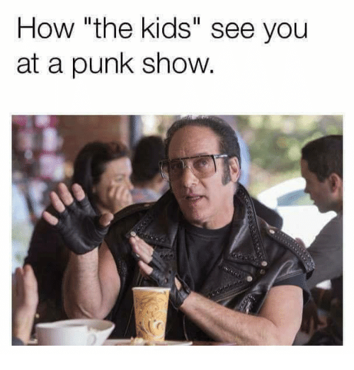 How the Kids See You at a Punk Show | Meme on ME ME
