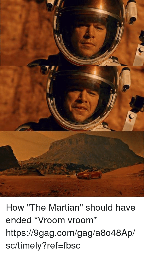 "9gag, Dank, and The Martian: How ""The Martian"" should have ended *Vroom vroom* https://9gag.com/gag/a8o48Ap/sc/timely?ref=fbsc"