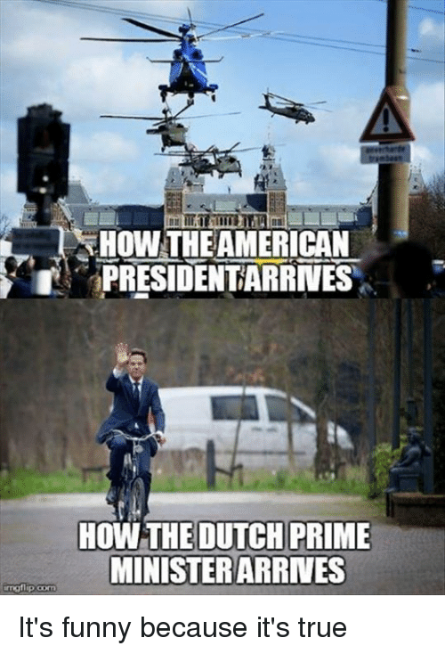 Dank, Funny, and True: HOW THEAMERICAN  PRESIDENTARRNES  HOW THEDUTCH PRIME  MINİSTERARRNES It's funny because it's true