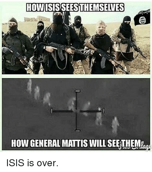 Isis, Memes, and Generalization: HOW  THEMSELVES  HOW GENERAL MATTIS WILL SEEKTHEM ISIS is over.