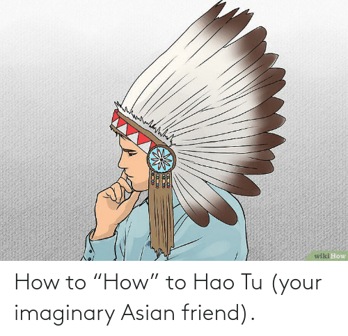 """Asian, How To, and How: How to """"How"""" to Hao Tu (your imaginary Asian friend)."""