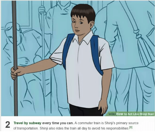 Subway, How To, and Time: How to Act Like Shinji Ikari  Travel by subway every time you can. A commuter train is Shinji s primary source  of transportation. Shinji also rides the train all day to avoid his responsibilities.tel