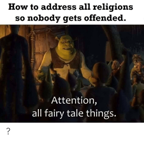 How To, How, and Fairy Tale: How to address all religions  so nobody gets offended.  Attention,  all fairy tale things. ?