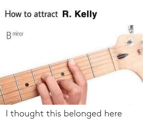 R. Kelly, How To, and Thought: How to attract R. Kelly  minor I thought this belonged here