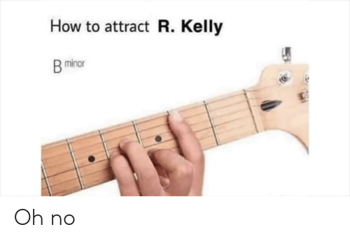 R. Kelly, How To, and Dank Memes: How to attract R. Kelly  minor Oh no