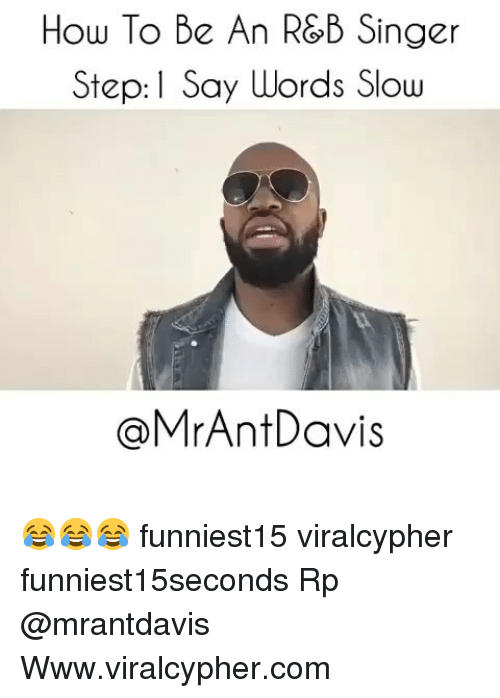 Funny, How To, and How: How To Be An R&B Singer  Step:I Say Words Slow  @MrAntDavis 😂😂😂 funniest15 viralcypher funniest15seconds Rp @mrantdavis Www.viralcypher.com