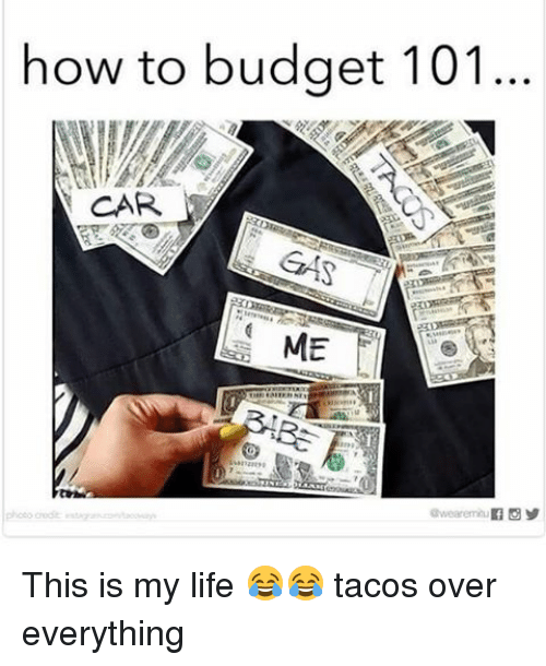 Cars, Life, and Budget: how to budget 101  CAR  ME This is my life 😂😂 tacos over everything