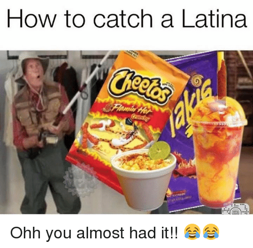 Memes, 🤖, and Latina: How to catch a Latina Ohh you almost had it!! 😂😂