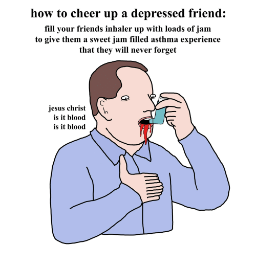 How To Cheer Up A Depressed Friend Fill Your Friends Inhaler Up With