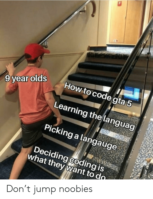 Gta 5, How To, and How: How to code gta 5  9 year olds  Learning the languag  Picking a langauge  Deciding coding is  what they want to do Don't jump noobies