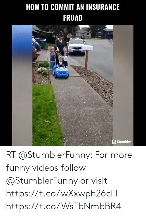 me.me: HOW TO COMMIT AN INSURANCE  FRUAD  S Stumbler RT @StumblerFunny: For more funny videos follow @StumblerFunny or visit https://t.co/wXxwph26cH https://t.co/WsTbNmbBR4
