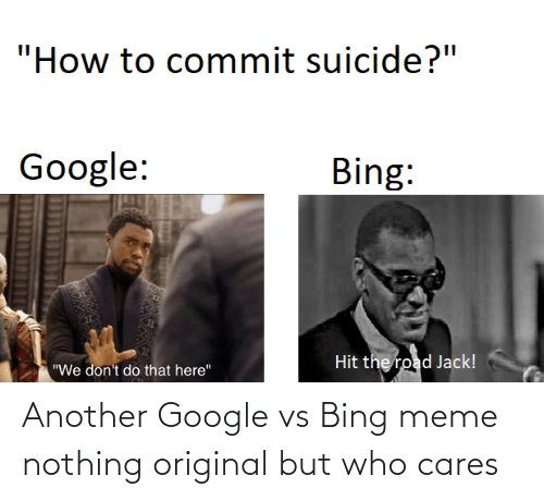 How To Commit Suicide Google Bing Hit The Road Jack We Don T Do