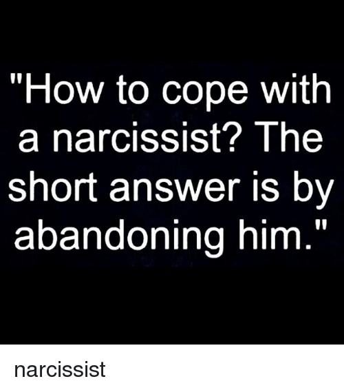 How to Cope With a narCISSIst? The Short Answer Is by Abandoning Him